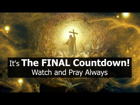 It's The FINAL Countdown! Watch and Pray Always