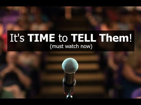 It's TIME to TELL Them! (must watch now)