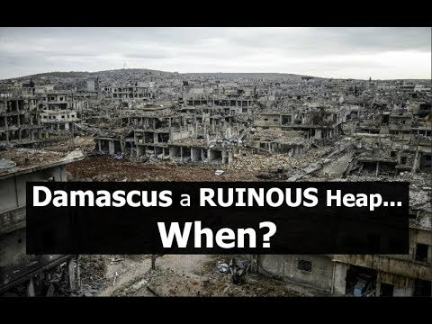 Damascus a RUINOUS Heap...When?