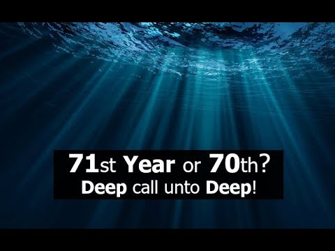 71st Year or 70th? Deep call unto Deep!