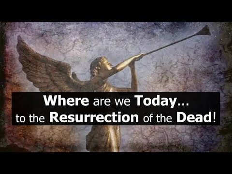 Where we are Today...to the Resurrection of the Dead!