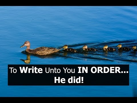 To Write Unto You IN ORDER... He did!