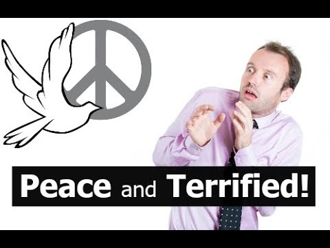 Peace and Terrified!