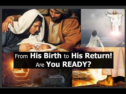 From His Birth to His Return! Are YOU Ready? (must watch!!!)