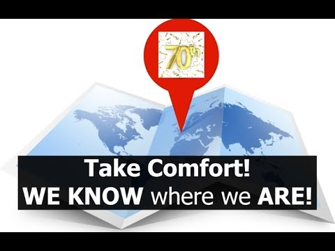 Take Comfort! WE KNOW Where We Are.