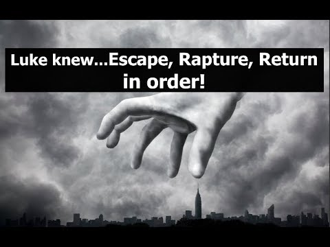 Luke knew...Escape, Rapture, Return in order!