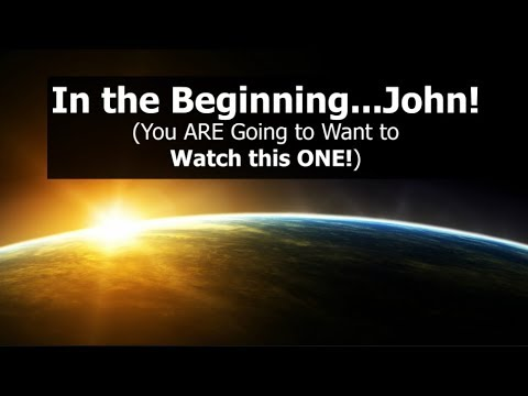 In the Beginning...JOHN! (You're going to want to WATCH THIS ONE!)