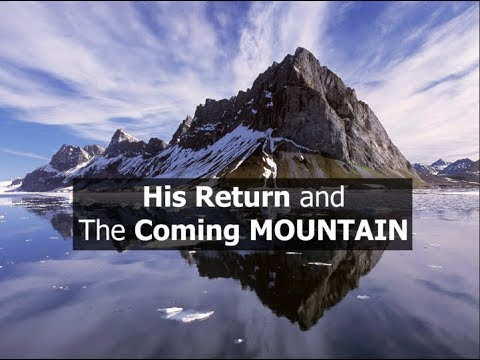 His Return and The Coming MOUNTAIN=