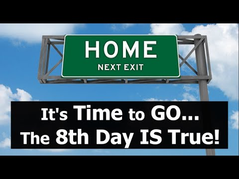 It's Time to GO! The 8th Day IS True!