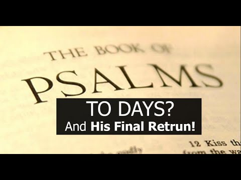Psalms to Days? and His Final Return!