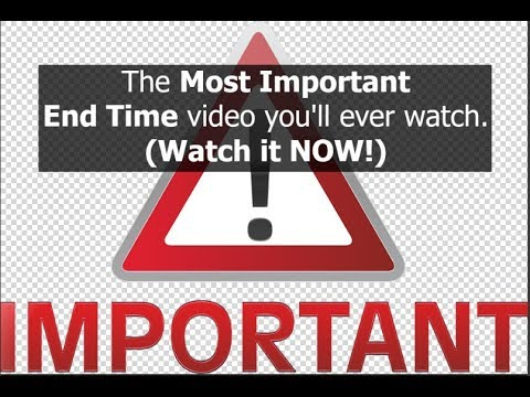 The most important End Time video you'll ever watch. (Watch it NOW!)