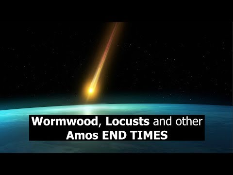 Wormwood, Locusts and other Amos END TIMES timing