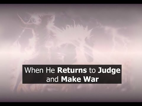 When He Returns to Judge and Make War