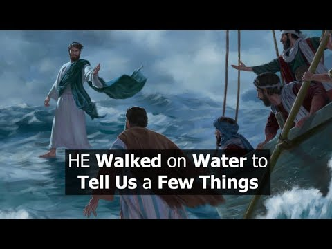 He Walked on Water to Tell Us a Few Things
