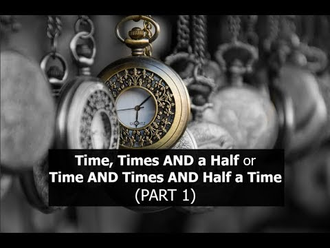 Time, Times and a Half or Time and Times and Half a Time (PART 1))