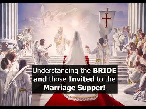 Understanding the BRIDE and those Invited to the Marriage Supper!