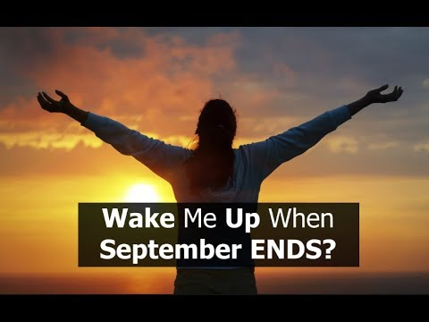 Wake Me Up When September ENDS?