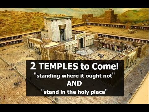 2 TEMPLES to Come! (standing where it ought not AND stand in the holy place