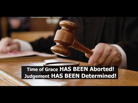 Time of Grace HAS BEEN Aborted Judgement HAS BEEN Determined!
