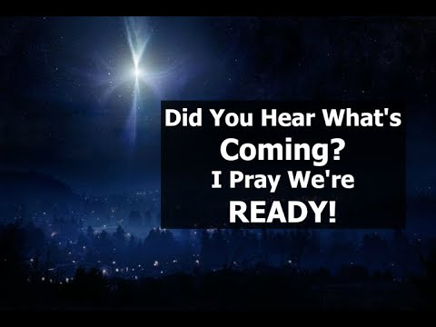 Did You Hear What's Coming? I Pray We're READY!