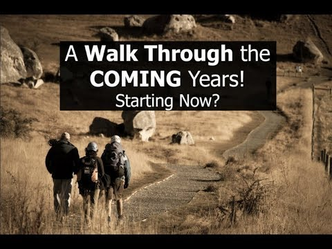A Walk Through the COMING Years! Starting Now?