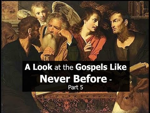 A Look at the Gospels Like Never Before - Part 5