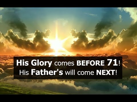 His Glory comes BEFORE 71! His Father's will come NEXT!