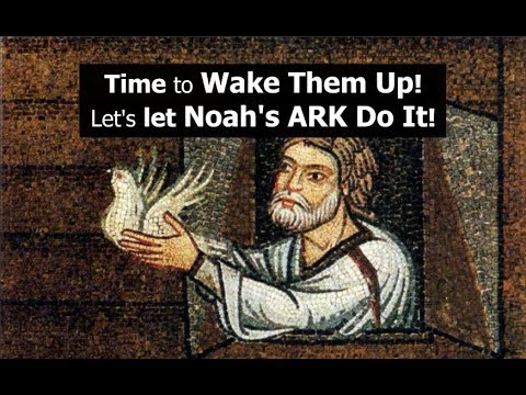 Time to Wake Them Up!.....Let's let Noah's ARK Do It!