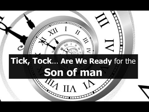 Tick, Tock... Are We Ready for the Son of man?