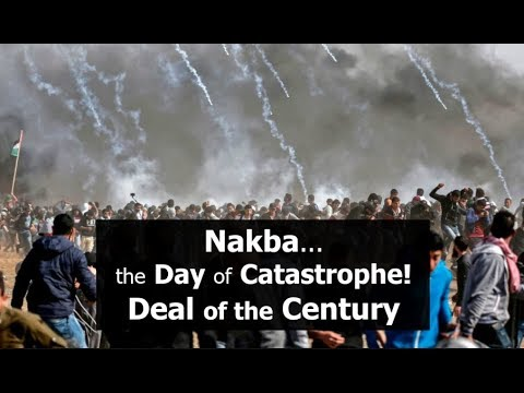 Nakba...the Day of Catastrophe! Deal of the Century
