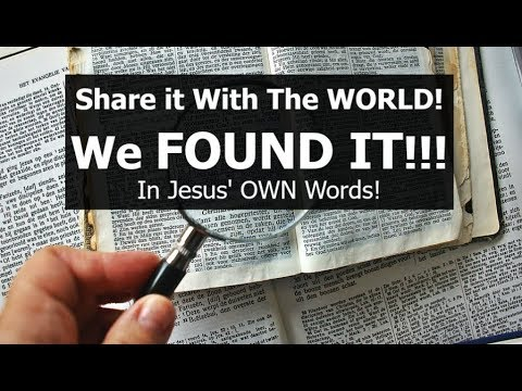 Share it With The WORLD! We FOUND It!!! In Jesus' Own Words!