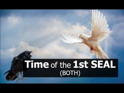 Time of the 1st Seal (Both ARE True:)
