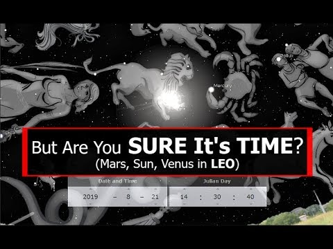 But Are You SURE It's TIME? (Mars, Sun, Venus in LEO)