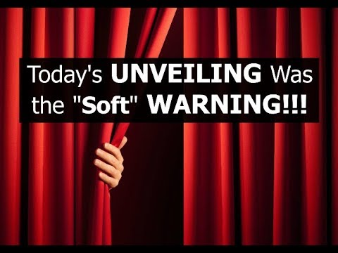 Today's UNVEILING Was the Soft WARNING!!!