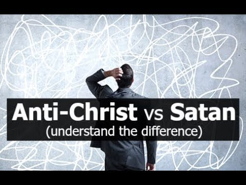 Anti-Christ vs Satan (understand the difference)