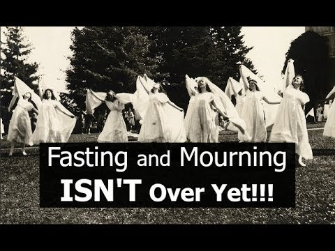 Fasting and Mourning ISN'T Over Yet!!! (rememeber Luke!)