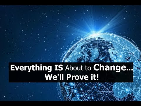 Everything IS About to Change...We'll Prove it! (must watch)
