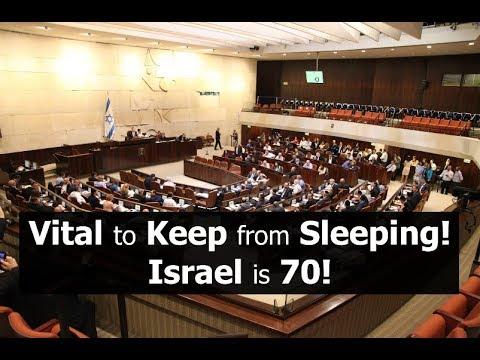 Vital to Keep from Sleeping! Israel Is 70!