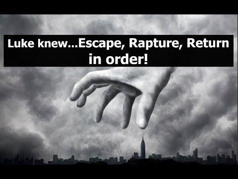 Luke knew...Escape, Rapture, Return in order!