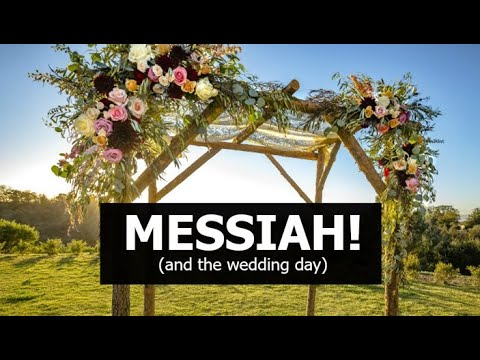 MESSIAH! (and the wedding day)