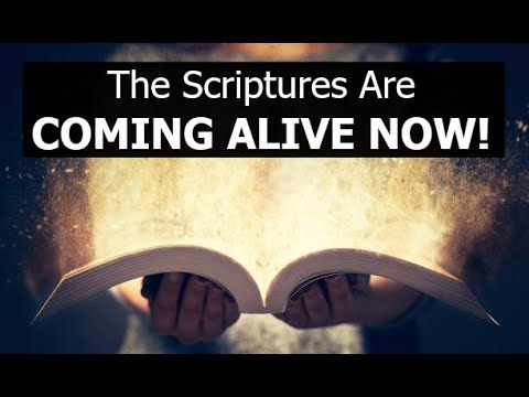 The Scriptures Are COMING ALIVE... NOW!