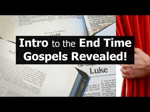 Intro to the End Time Gospels Revealed!