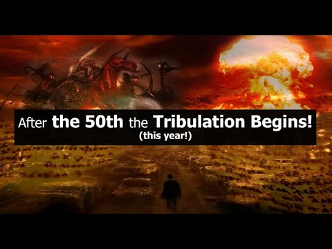 After the 50th The TRIBULATION Begins! (this year!)
