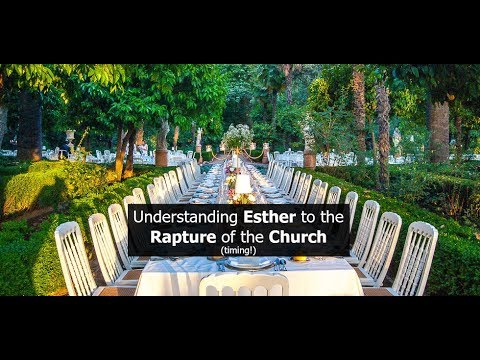 Understanding Esther to the Rapture of the Church (Timing!)