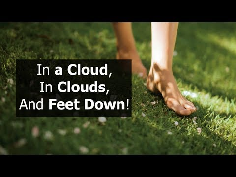 In a Cloud, In Clouds AND Feet Down=
