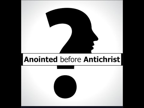 Anointed before Antichrist. Revealing Layers!