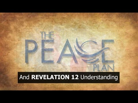 The Peace Plan AND Revelation 12 Understanding