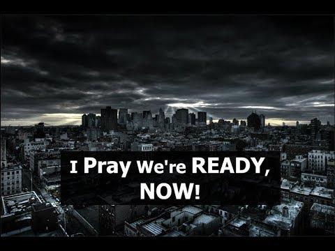 I Pray We're Ready, NOW!