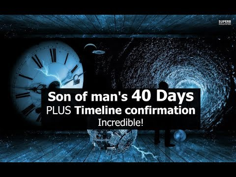 Son of man's 40 Days PLUS Timeline confirmation - Incredible!