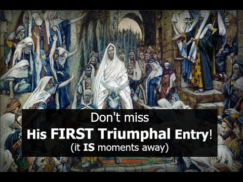 Don't miss His FIRST Triumphal Entry! (it IS moments away)